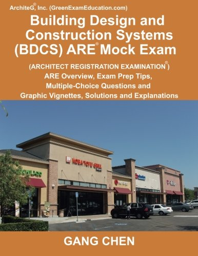 Building Design and Construction Systems (BDCS) ARE Mock Exam: ARE Overview, Exam Prep Tips, Multiple-Choice Questions and Graphic Vignettes, Solutions and Explanations (Architect Registration Exam)