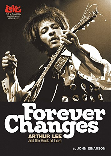 Forever Changes: Arthur Lee and the Book Of Love - The Authorized Biography of Arthur Lee