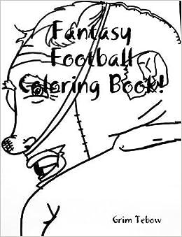 fantasy football coloring book grim tebow 9781387105267 amazoncom books - Football Coloring Book
