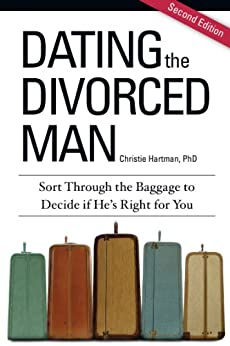 Dating the Divorced Man: Sort Through the Baggage to Decide if He's Right for You by [Hartman, Christie]