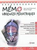 Mémo urgences pédiatriques: Matériel. Gestes et techniques. Protocoles thérapeutiques. Anesthésie, analgésie. Pharmacologie. Certificats. Scores et échelles.