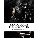 Kendo Guide for Beginners: A Kendo Instruction Book Written By A Japanese For Non-Japanese Speakers Who Are Enthusiastic to L