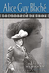 Alice Guy Blaché: Lost Visionary of the Cinema