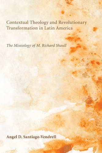 Contextual Theology and Revolutionary Transformation in Latin America: The Missiology of M. Richard Shaull
