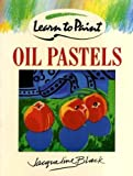 img - for Learn to Paint Oil Pastels (Collins Learn to Paint) by Jacqueline Black (1993-07-15) book / textbook / text book