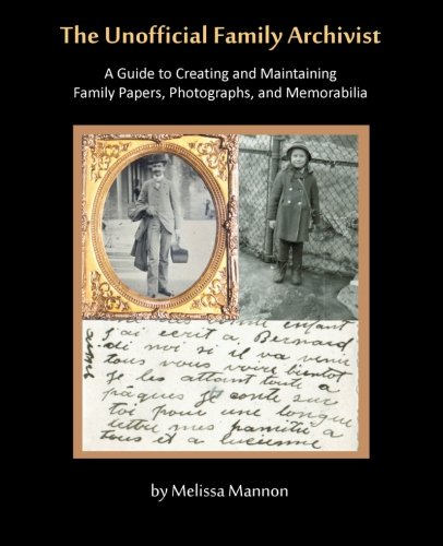 The Unofficial Family Archivist: A Guide to Creating and Maintaining Family Papers, Photographs, and Memorabilia