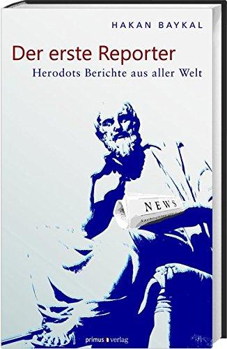 Der erste Reporter: Herodots Berichte aus aller Welt