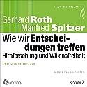 Wie wir Entscheidungen treffen: Hirnforschung und Willensfreiheit Hörbuch von Gerhard Roth, Manfred Spitzer Gesprochen von: Gerhard Roth, Manfred Spitzer