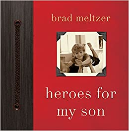 Books Parenting and Relationships Family Amazon.com Review Questions for Brad Meltzer on Heroes for My SonQ As an idea where did Heroes for My Son come from? A I