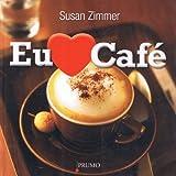 Eu Amo Café - Mais de 100 Bebidas Com Café Deliciosas e Fáceis de Fazer (Portuguese Edition)