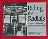 img - for Riding the Radials: Toronto's Suburban Electric Streetcar Lines book / textbook / text book
