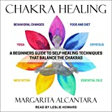 Chakra Healing: A Beginner's Guide to Self-Healing