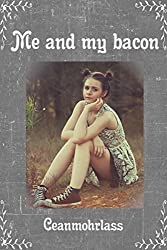 Me and My Bacon