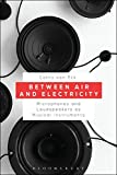 #4: Between Air and Electricity: Microphones and Loudspeakers as Musical Instruments