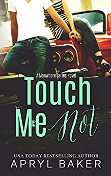 Touch Me Not (A Manwhore Series Book 1) by [Baker, Apryl]