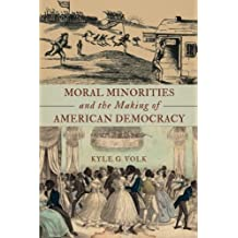 Moral Minorities and the Making of American Democracy