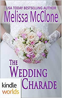 Four Weddings and a Fiasco: The Wedding Charade (Kindle Worlds Novella) by [McClone, Melissa]