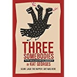 Three Somebodies: Plays about Notorious Dissidents: Jack the Rapper, SCUM: The Valerie Solanas Story, and Art Was Here: A TKO of Arthur Cravan