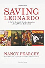 Saving Leonardo: A Call to Resist the Secular Assault on Mind, Morals, and Meaning by Nancy Pearcey (2010-09-01)