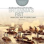 Britannia's Fist: From Civil War to World War | Peter G. Tsouras