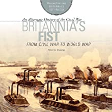 Britannia's Fist: From Civil War to World War Audiobook by Peter G. Tsouras Narrated by Phil Holland