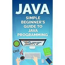 Java: Simple Beginner's Guide to Java Programming (Tips and Tricks, Strategies, JavaScript Programming)