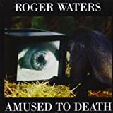 Amused to Death By Roger Waters (1999-01-25)