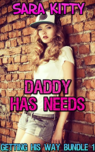 Daddy Has Needs: First Time Taboo Forced Submission Bundle with the Man of the House (Getting His Way Bundles Book 1)