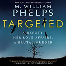 Targeted: A Deputy, Her Love Affairs, a Brutal Murder Audiobook by M. William Phelps Narrated by Kevin Pierce