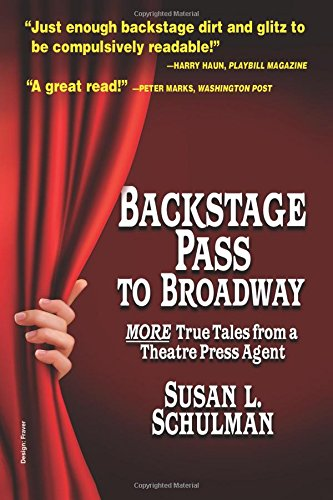 Backstage Pass to Broadway: More True Tales from a Theatre Press Agent