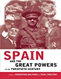 Spain and the Great Powers in the Twentieth Century (Routledge/Canada Blanch Studies on Contemporary Spain)