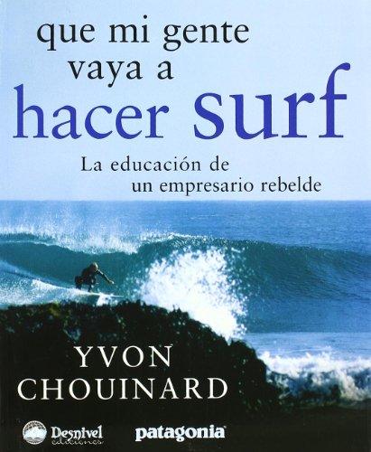 Descargar Libro Que Mi Gente Vaya A Hacer Surf ) Yvon Chouinard