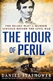 img - for The Hour of Peril: The Secret Plot to Murder Lincoln Before the Civil War 1st (first) Edition by Stashower, Daniel published by Minotaur Books (2013) Hardcover book / textbook / text book