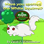 Have You Spotted the White Squirrel? (Rare Animale Series) | Jacob P. Winkenbacher