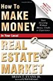 How to Make Money in Your Local Real Estate Market, Brian T. Evans, 1599322056