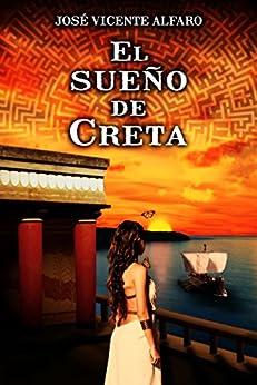 El sueño de Creta (Spanish Edition) by [Alfaro, José Vicente]