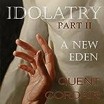 A New Eden: Idolatry, Volume 2 | Quent Cordair