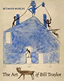 Image of Between Worlds: The Art of Bill Traylor