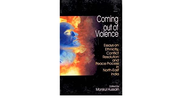 Coming Out Of Violence Essays On Ethnicity Conflict Resolution  Coming Out Of Violence Essays On Ethnicity Conflict Resolution And Peace  Process In Northeast India Monirul Hussain  Amazoncom  Books Pay Someone To Do Assignments University also Thesis Statement Example For Essays  Thesis Statement Examples For Essays