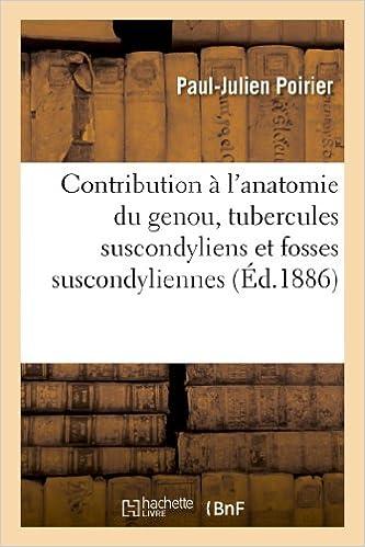Livres gratuits en ligne Contribution à l'anatomie du genou, tubercules suscondyliens et fosses suscondyliennes du fémur: , insertions supérieures des jumeaux, ligament postérieur de l'articulation du genou pdf ebook