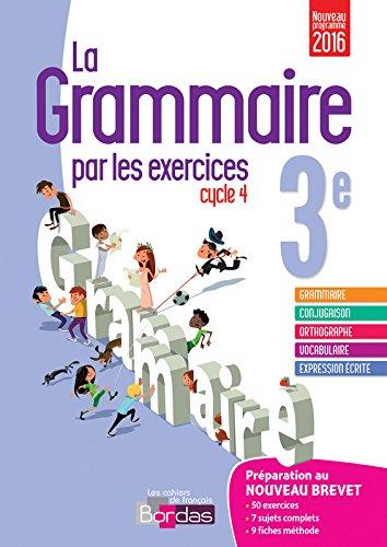 La grammaire par les exercices 3e - Cahier d'exercices - Nouveau programme 2016 Broché – 21 juin 2016 Joëlle Paul Bordas 2047332834 Collège