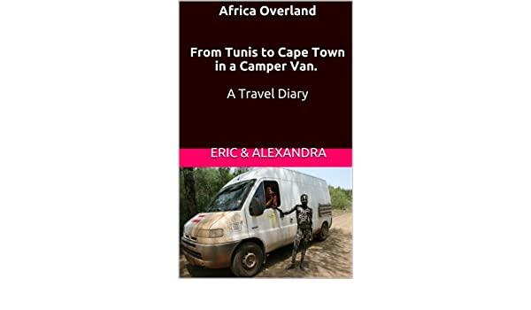 ef70d499065d65 Amazon.com  Africa Overland From Tunis to Cape Town in a Camper Van. A Travel  Diary eBook  Eric Alexandra  Kindle Store