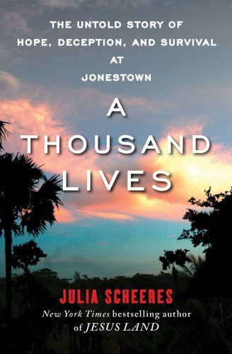 Julia Scheeres'sA Thousand Lives: The Untold Story of Hope, Deception, and Survival at Jonestown [Hardcover]2011