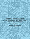 After Neorealism: Italian Filmmakers and Their Films; Essays and Interviews, Bert Cardullo, 1443803588