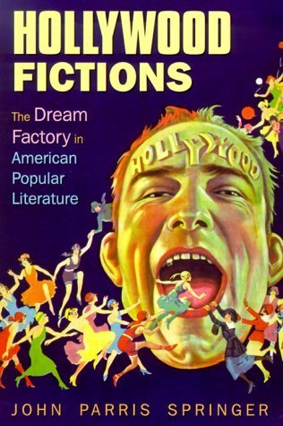 Hollywood Fictions: The Dream Factory in American Popular Literature (Oklahoma Project for Discourse and Theory) by John Parris Springer - Planet Shopping Mall Hollywood