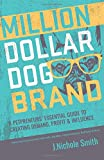 Million Dollar Dog Brand: An Entrepreneur's Essential Guide to Creating Demand, Profit and Influence