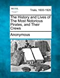 The History and Lives of the Most Notorious Pirates, and Their Crews, Anonymous, 1275073263