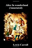 Alice in Wonderland (Annotated), Lewis Carroll, 1499574584