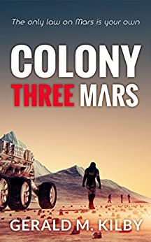 Colony Three Mars (Colony Mars Book 3) by [Kilby, Gerald M.]