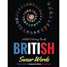 Adult Coloring Books- British Swear Words: The Ultimate Swear Words UK Edition